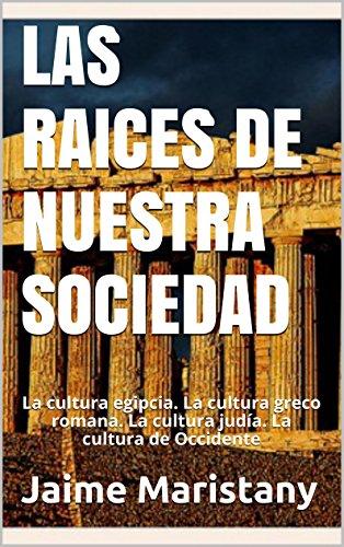 LAS  RAICES DE NUESTRA SOCIEDAD: La cultura egipcia. La cultura greco romana. La cultura judía. La cultura de Occidente (Persona y sociedad nº 5)
