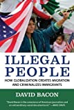 By David Bacon - Illegal People: How Globalization Creates Migration and Criminalizes Immigrants (1st Edition) (5 2 2009)