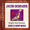 Jacob DeShazer: Forgive Your Enemies (Christian Heroes: Then & Now) Audiobook by Janet Benge, Geoff Benge Narrated by Tim Gregory