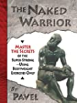 The Naked Warrior: Master the Secrets...