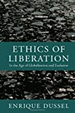 Ethics of Liberation: In the Age of Globalization and Exclusion (Latin America Otherwise)