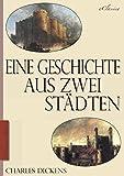 Charles Dickens: Eine Geschichte aus zwei Städten (A Tale of Two Cities) (Vollständige deutsche Ausgabe) (Illustriert)