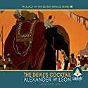 The Devil's Cocktail: Book 2 in Wallace of the Secret Service Series Audiobook by Alexander Wilson Narrated by David Timson