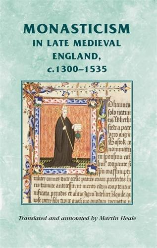 Monasticism in late medieval England, c.1300-1535 (Manchester Medieval Sources MUP)