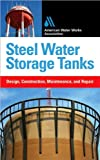 img - for Steel Water Storage Tanks: Design, Construction, Maintenance, and Repair By Steve Meier, American Water Works Association book / textbook / text book