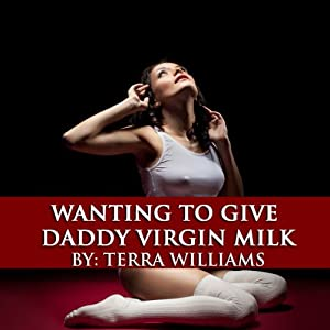 Wanting to Give Daddy Virgin Milk: Taboo Lactation Erotica   [Terra Williams]
