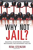 img - for By Rena Steinzor Why Not Jail?: Industrial Catastrophes, Corporate Malfeasance, and Government Inaction [Paperback] book / textbook / text book