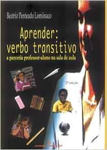 Aprender: Verbo Transitivo: a Parceria Professor-Aluno na