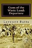 Guns of the Waste Land: Departure (Volume 1)