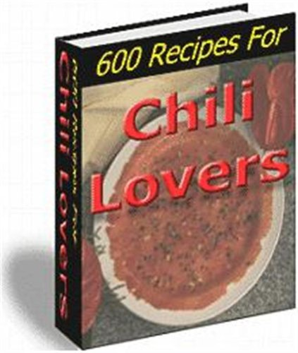 600 Recipes for Chili Lovers,you'll find every imaginable version of chili