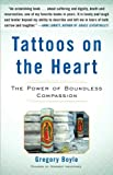 TATTOS ON THE HEART:Tattoos on the Heart:Tatto on heart: The Power of Boundless Compassion [Hardcover] Gregory Boyle (Author)