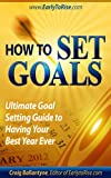 How To Set Goals: Ultimate Goal Setting Guide to Having Your Best Year Ever