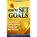 How To Set Goals: Ultimate Goal Setting Guide to Having Your Best Year Ever ~ Craig Ballantyne