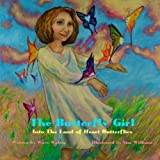 The Butterfly Girl: Into The Land of Heart Butterflies
