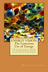 ENERGY VISION,  The Conscious Use of Energy: A Practical Guide to the Use of our Energies and Those of the Planet. With over 30 Simple, Intuitive Techniques