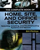 The Complete Book of Home, Site and Office Security: Selecting, Installing and Troubleshooting Systems and Devices