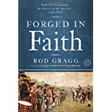 Forged in Faith: How Faith Shaped the Birth of the Nation 1607-1776 ~ Rod Gragg