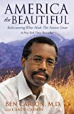 America the Beautiful: Rediscovering What Made This Nation Great by Ben Carson  M.D.