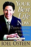 Your Best Life Now: 7 Steps to Living at Your Full Potential by Osteen, Joel published by Warner Faith (2004)