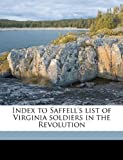 img - for Index to Saffell's list of Virginia soldiers in the Revolution book / textbook / text book
