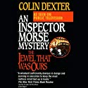 The Jewel That Was Ours (       UNABRIDGED) by Colin Dexter Narrated by Frederick Davidson