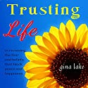 Trusting Life: Overcoming the Fear and Beliefs That Block Peace and Happiness (       UNABRIDGED) by Gina Lake Narrated by Rebecca Van Volkinburg