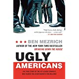 Ugly Americans: The True Story of the Ivy League Cowboys Who Raided the Asian Markets for Millions ~ Ben Mezrich