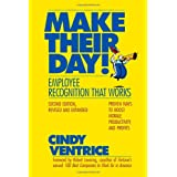 Make Their Day! Employee Recognition That Works - 2nd Edition ~ Cindy Ventrice