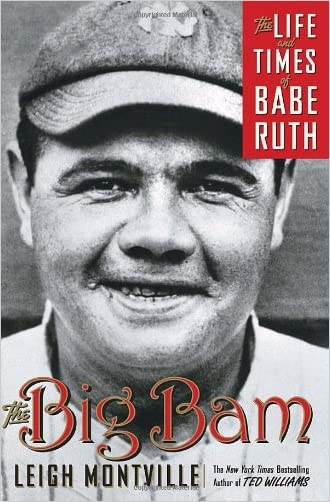 The Big Bam: The Life and Times of Babe Ruth written by Leigh Montville
