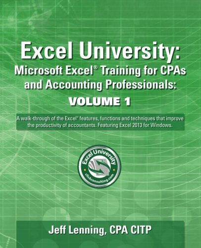 Excel University Volume 1 - Featuring Excel 2013 For Windows: Microsoft Excel Training For Cpas And Accounting Professionals (Excel University - Featuring Excel 2013 For Windows) front-1027018
