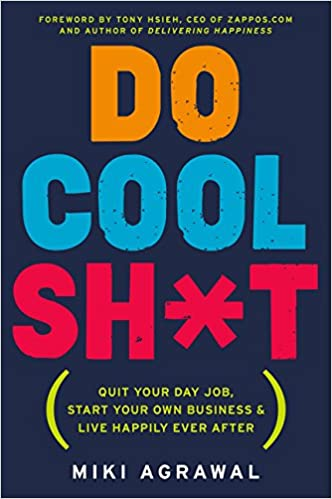 Do Cool Sh*t - Quit Your Day Job, Book by Miki Agrawal