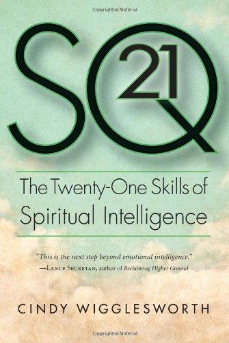SQ 21: The Twenty-One Skills of Spiritual Intelligence