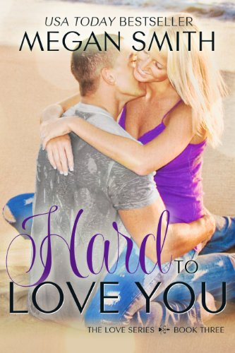 Hard To Love You (The Love Series) by Megan Smith