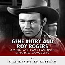 Gene Autry and Roy Rogers: America's Two Favorite Singing Cowboys (       UNABRIDGED) by Charles River Editors Narrated by Kelly Rhodes