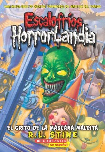 Escalofrios HorrorLandia #4: El grito de la mascara maldita: (Spanish language edition of Goosebumps HorrorLand #4: Scre