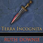 Terra Incognita: A Novel of the Roman Empire | Ruth Downie