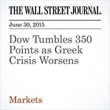Dow Tumbles 350 Points as Greek Crisis Worsens (       UNABRIDGED) by Corrie Driebusch Narrated by Ken Borgers