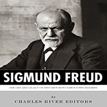 Sigmund Freud: The Life and Legacy of History's Most Famous Psychiatrist (       UNABRIDGED) by Charles River Editors Narrated by Edoardo Camponeschi