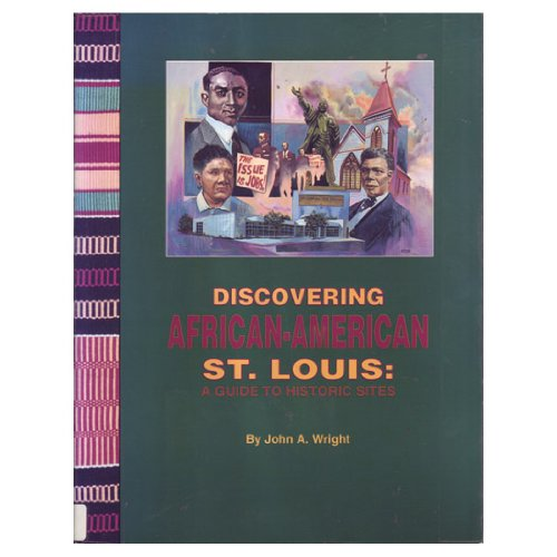 Discovering African American St. Louis: A Guide to Historic Sites, John A. Wright, Jean E. Meeh Gosebrink, Candace O'Connor