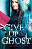 Give Up the Ghost