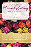 Wedding Planning: Plan Your Dream Wedding on a Budget: DIY Ideas to Guarantee an Affordable, Beautiful Wedding (Do It Yourself Wedding, Wedding Planning, Affordable Wedding Ideas)