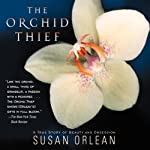 Orchid Thief: A True Story of Beauty and Obsession | Susan Orlean