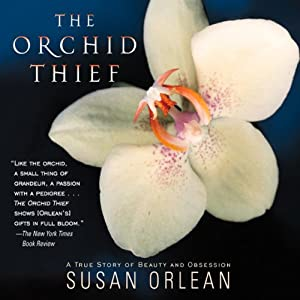Orchid Thief: A True Story of Beauty and Obsession | [Susan Orlean]
