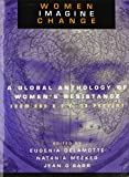 Women Imagine Change: A Global Anthology of Women's Resistance from 600 B C E  to Present