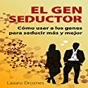 El Gen Seductor: Cómo usar a los genes para seducir más y mejor [Gene Seductor: Using Genes to Seduce More and Better] Audiobook by Lazaro Droznes Narrated by Hans Yunda