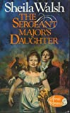 The Sergeant Major's Daughter (0099178400) by Walsh, Sheila