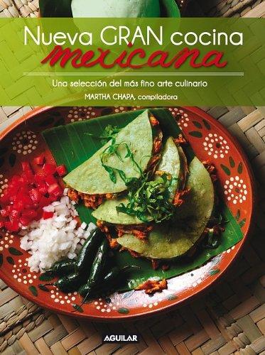 Nueva Gran Cocina Mexicana: Una Seleccion del Mas Fino Arte Culinario