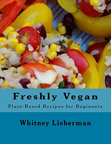 Freshly Vegan: Plant-Based Recipes for Beginners by Whitney Kate Lieberman