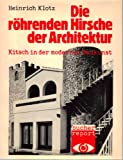 Die rohrenden Hirsche der Architektur: Kitsch in der modernen Baukunst (Bucher Report ; 1) (German Edition) (3765802557) by Klotz, Heinrich