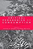 Critical Pedagogies of Consumption: Living and Learning in the Shadow of the Shopocalypse (Sociocultural, Political, and Historical Studies in Education)